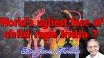 World's ugliest face of child rape India ?