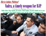 Rot in Indian Politics! – Vadra, a timely weapon for BJP